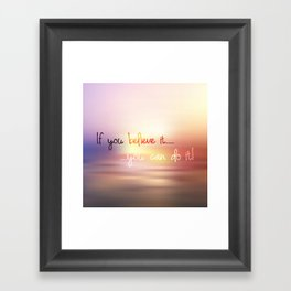 if you believe it you can do it Framed Art Print