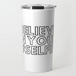 Believe in your #selfie Travel Mug