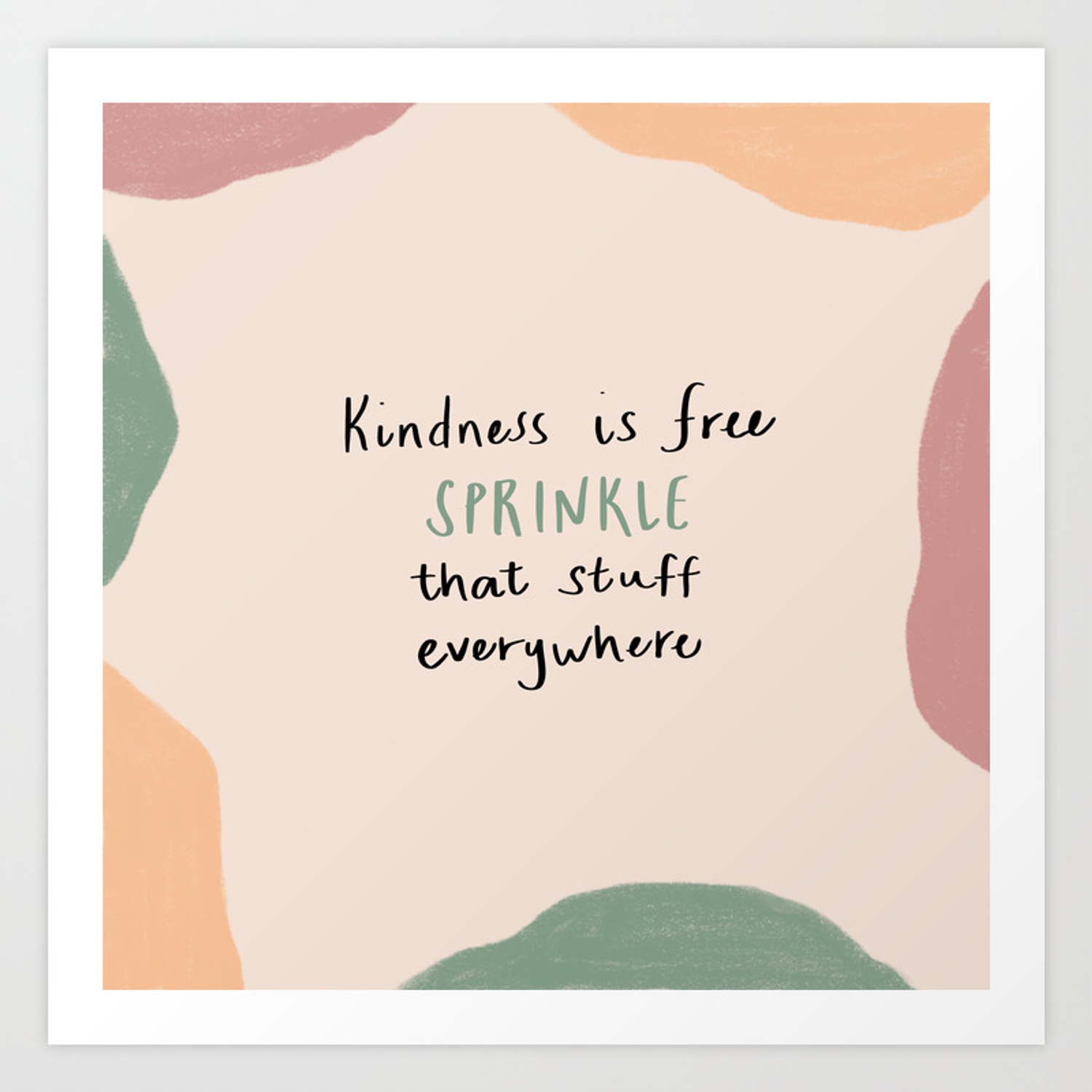 Kindness Is Free Sprinkle That Stuff Everywhere Art Print By Modernmessymomma Society6
