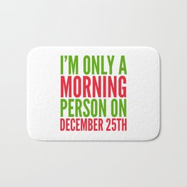I'm Only a Morning Person on December 25th (Green & Red) Bath Mat