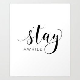 STAY AWHILE SIGN, Modern Art,Hand Lettering,Calligraphy Quote,Wedding Quote,Home Decor,Be Our Guest Art Print