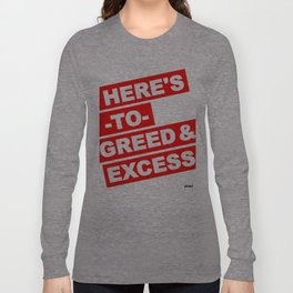HERE'S TO GREED & EXCESS Long Sleeve T-shirt