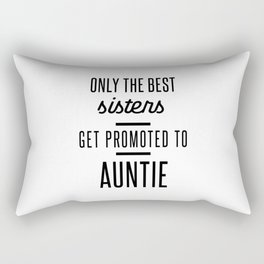 Only The Best Sisters Get Promoted To Auntie Rectangular Pillow