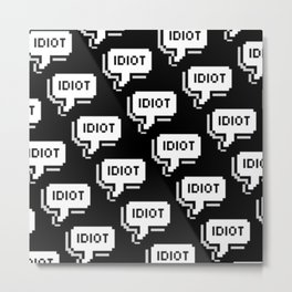 idiot; Metal Print