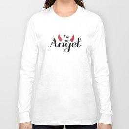 I'm an Angel...not Long Sleeve T-shirt