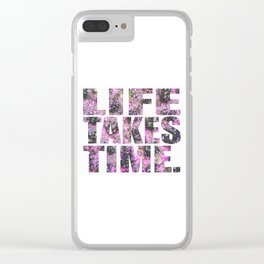 Life Takes Time Clear iPhone Case