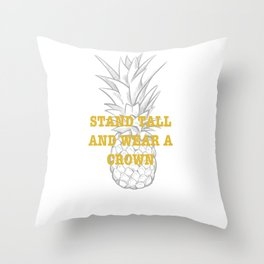 stand tall and wear a crown Throw Pillow