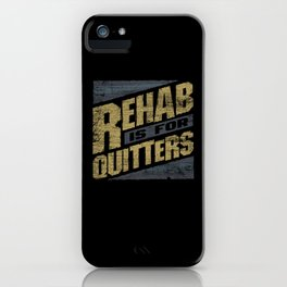 Rehab Is For Quitters iPhone Case