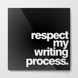 RESPECT MY WRITING PROCESS Metal Print