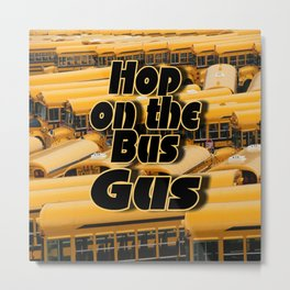 Hop On The Bus Gus Metal Print