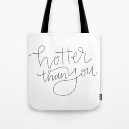 hotter than you Tote Bag