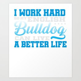 I Work Hard So My English Bulldog Art Print
