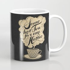 Some Hot Tea For My Hottie Mug