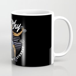 Stay Healthy And Stronger Than Yesterday Coffee Mug
