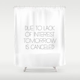 Tomorrow is Canceled Shower Curtain