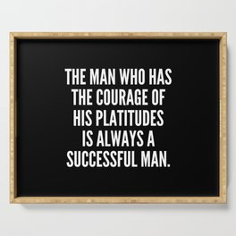 The man who has the courage of his platitudes is always a successful man Serving Tray
