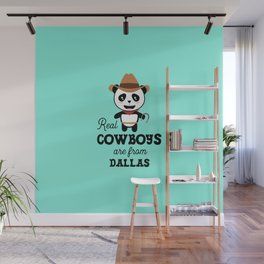 Real Cowboys are from Dallas T-Shirt for all Ages Wall Mural