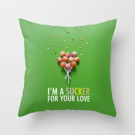 I'm a Sucker for Your Love Throw Pillow