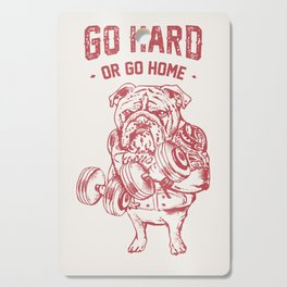 Go Hard or Go Home English Bulldog Cutting Board