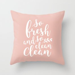 so fresh so clean clean / pink Throw Pillow