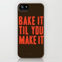 Bake It Til You Make It iPhone Case