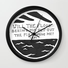 Will the flood behind me put out the fire inside me? Wall Clock