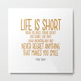 Life is Short Quote - Mark Twain Metal Print