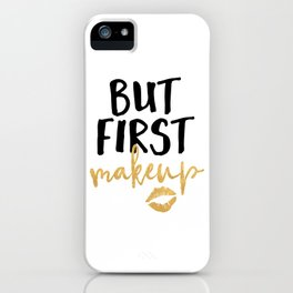 BUT MAKEUP FIRST beauty quote iPhone Case