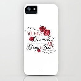 You have Bewitched me Body & Soul iPhone Case