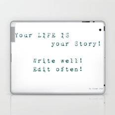 Your Life is Your Story- Write well, edit often!  Laptop & iPad Skin