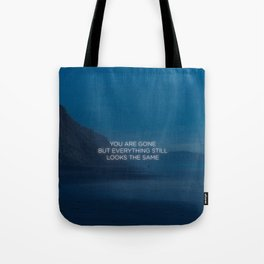 You Are Gone But Everything Still Looks The Same Tote Bag