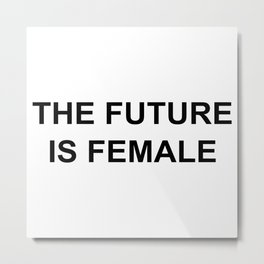 The Future is Female T Shirt unisex adult Metal Print