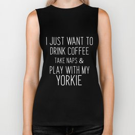 i just want to drink coffee take naps and play with my yorkie coffee Biker Tank