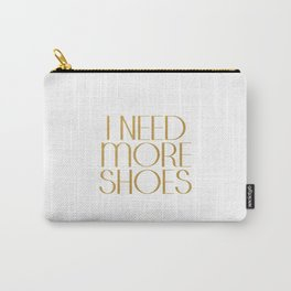 Fashion Poster Gift Women For Her I Need More Shoes Shoes Quote Gold Quote Fashionista Gift Idea Carry-All Pouch