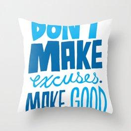 Don't Make Excuses. Make Good. Throw Pillow