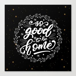 So good to be home Canvas Print