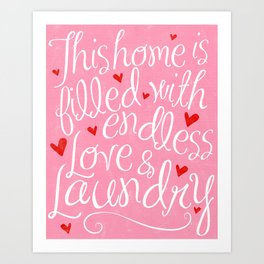 This Home is filled with endless Love and Laundry Art Print