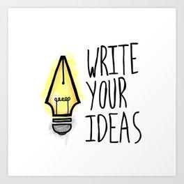 Write Your Ideas Art Print