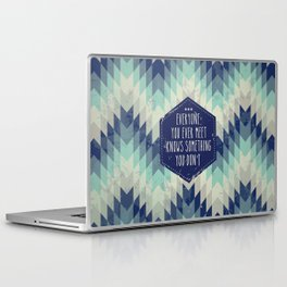 Everyone you ever meet knows something you don't Laptop & iPad Skin