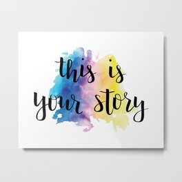 This Is Your Story Calligraphy with Rainbow Watercolor Splash Metal Print