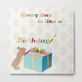 Every day is like a birthday Metal Print
