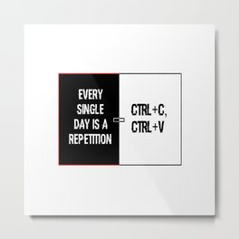 Everyday is a repetition Metal Print