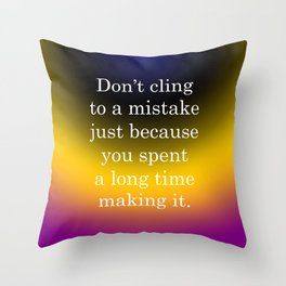 Don't Cling to a Mistake Throw Pillow