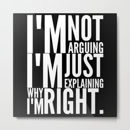 Im always Right Metal Print