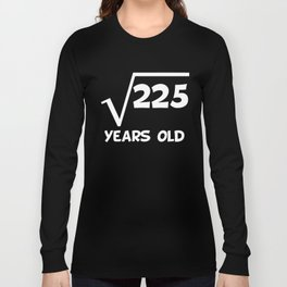 15th Birthday Square Root Of 225 Long Sleeve T-shirt