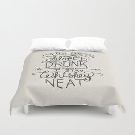 ...I Stay Whiskey Neat Duvet Cover