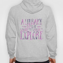A Library is Full of Wonderful Worlds to Explore - Purple Hoody