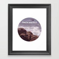 You're Worth It Framed Art Print