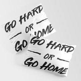 Go hard or Go Home Pillow Sham