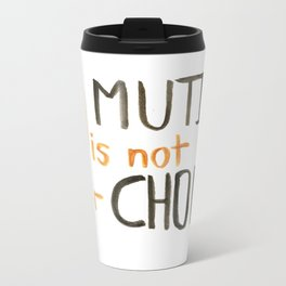 My Mutism is not your Chore Metal Travel Mug